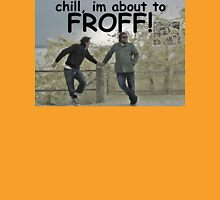 CHILL, about to FROTH! Unisex T-Shirt