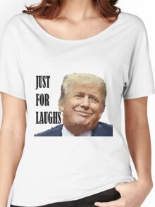 Trump Just For Laughs Women's Relaxed Fit T-Shirt
