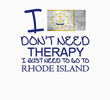I Don't Need Therapy I Just Need To Go To Rhode Island T Shirt and Hoodie Unisex T-Shirt