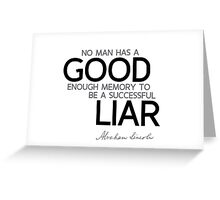 not enough good memory to be a successful liar - abraham lincoln Greeting Card