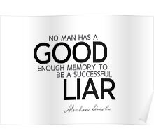not enough good memory to be a successful liar - abraham lincoln Poster