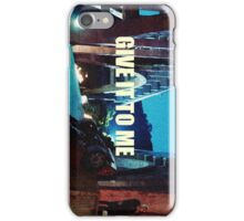 GIVE IT TO ME  iPhone Case/Skin
