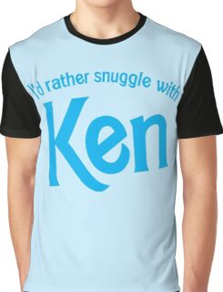 I'd rather snuggle with Ken Graphic T-Shirt
