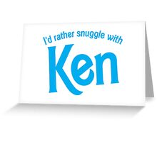 I'd rather snuggle with Ken Greeting Card