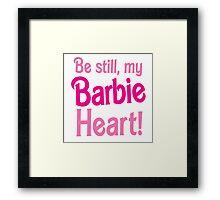 Be Still! my BARBIE heart Framed Print