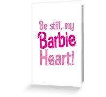 Be Still! my BARBIE heart Greeting Card