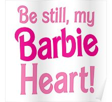 Be Still! my BARBIE heart Poster
