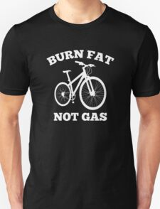 Burn Fat Not Gas Unisex T-Shirt