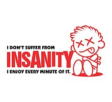 I don't Suffer from Insanity by artpolitic