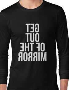 Get Out of The Mirror Long Sleeve T-Shirt