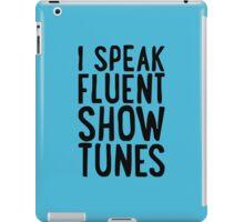 I Speak Fluent Show Tunes iPad Case/Skin