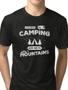 I'd Rather Be Camping Tri-blend T-Shirt