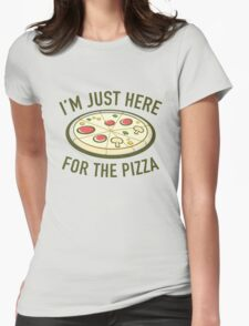 I'm Just Here For The Pizza Womens Fitted T-Shirt