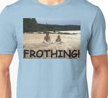 First Date Frothing? Unisex T-Shirt