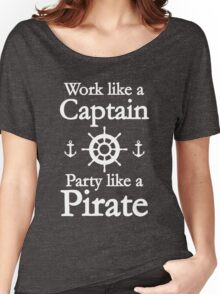 Work Like A Captain Party Like A Pirate Women's Relaxed Fit T-Shirt