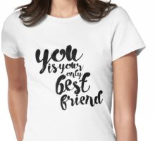 You are your best friend typography Womens Fitted T-Shirt