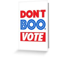 DON´T BOO, VOTE Greeting Card