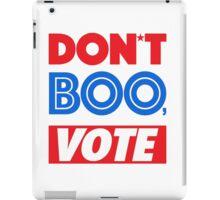 DON´T BOO, VOTE iPad Case/Skin