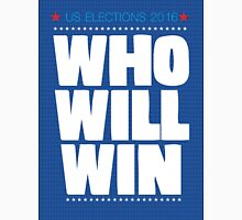 US ELECTIONS 2016. WHO WILL WIN Unisex T-Shirt