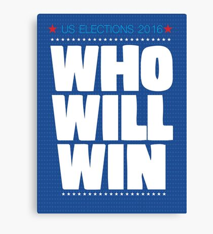US ELECTIONS 2016. WHO WILL WIN Canvas Print
