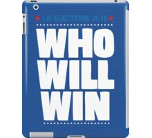 US ELECTIONS 2016. WHO WILL WIN iPad Case/Skin