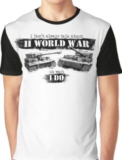 I don't always talk about II world war... Oh wait Graphic T-Shirt