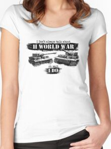 I don't always talk about II world war... Oh wait Women's Fitted Scoop T-Shirt