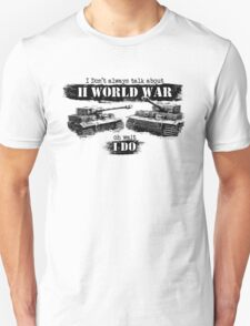 I don't always talk about II world war... Oh wait Unisex T-Shirt