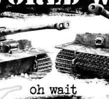 I don't always talk about II world war... Oh wait Sticker