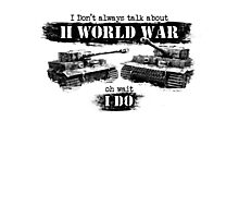 I don't always talk about II world war... Oh wait Photographic Print