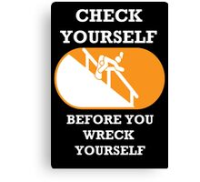 Check Yourself Before You Wreck Yourself Canvas Print