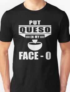 Put Queso In My Face Shirt Unisex T-Shirt