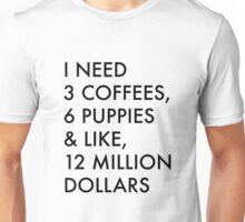 3 Coffees, 6 Puppies & Like, 12 Million Dollars Unisex T-Shirt