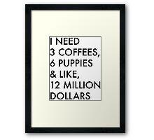 3 Coffees, 6 Puppies & Like, 12 Million Dollars Framed Print