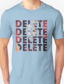 DELETE DELETE DELETE Unisex T-Shirt