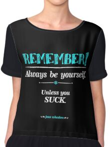 """Remember, always be yourself. Unless you suck."" (Joss Whedon) - Dark Chiffon Top"