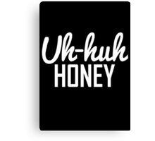 Uh Huh Honey 2  Canvas Print