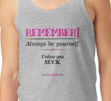 """Remember, always be yourself. Unless you suck."" (Joss Whedon) - Light Tank Top"