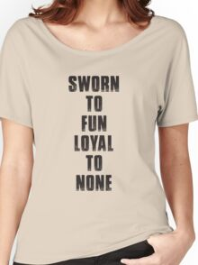 Sworn To Fun Loyal To None Women's Relaxed Fit T-Shirt