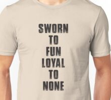 Sworn To Fun Loyal To None Unisex T-Shirt