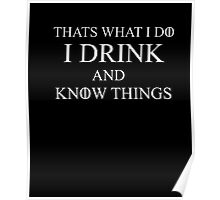 That's What I Do I Drink and Know things T shirt Poster