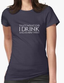 I Drink And I Know Things That's What I Do Funny Shirt Womens Fitted T-Shirt