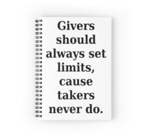 Givers and takers Spiral Notebook
