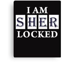 I Am Sher  Locked Canvas Print