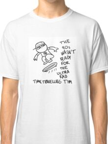 Time Travelling Tim Classic T-Shirt