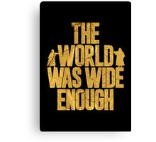 The World Was Wide Enough Canvas Print