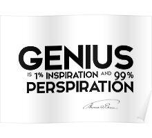 genius is ninety-nine percent perspiration - thomas edison Poster