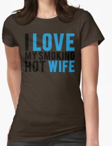 I Love My Smokin Hot Wife Womens Fitted T-Shirt