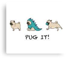 """PUG PUGS """"PUG IT""""  Canvas Print"""