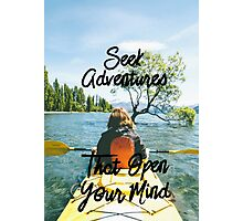 Seek Adventures That Open Your Mind  Photographic Print